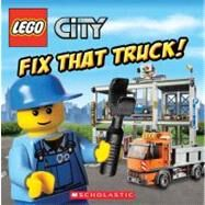 LEGO City: Fix That Truck! by Steele, Michael Anthony; Dynamo Ltd.; Dynamo Limited, 9780545470612