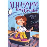 Aleca Zamm Is a Wonder by Rue, Ginger, 9781481470612