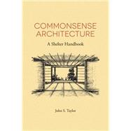 Commonsense Architecture by Taylor, John S., 9781593720612