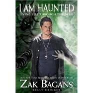 I Am Haunted: Living Life Through the Dead by Bagans, Zak; Crigger, Kelly, 9781628600612
