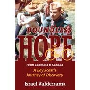 Boundless Hope: From Colombia to Canada, A Boy Scout's Journey of Discovery by Valderrama, Israel, 9781771610612