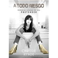 A todo riesgo/ Full risk by Hynde, Chrissie, 9788416420612