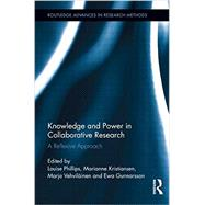 Knowledge and Power in Collaborative Research: A Reflexive Approach by Phillips; Louise, 9781138920613