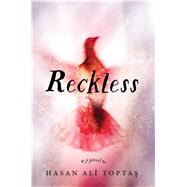 Reckless by Toptas, Hasan Ali; Freely, Maureen; Angliss, John, 9781632860613