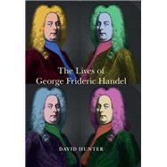 The Lives of George Frideric Handel by Hunter, David, 9781783270613
