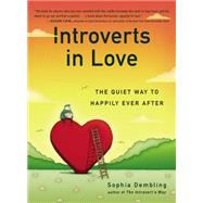 Introverts in Love: The Quiet Way to Happily Ever After by Dembling, Sophia, 9780399170614