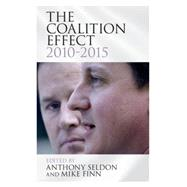 The Coalition Effect 2010-2015 by Seldon, Anthony; Finn, Mike; Thoms, Illias, 9781107080614