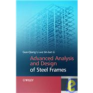 Advanced Analysis and Design of Steel Frames by Li, Gou-Qiang; Li, Jin-Jin, 9780470030615