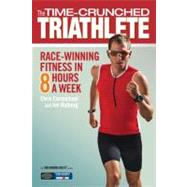 The Time-Crunched Triathlete: Race-Winning Fitness in 8 Hours a Week by Carmichael, Chris, 9781934030615