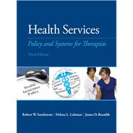Health Services Policy and Systems for Therapists by Sandstrom, Robert; Lohman, Helene, MA, OTR/L; Bramble, James D., Ph.D., 9780133110616