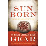 Sun Born A Novel of North America's Forgotten Past by Gear, Kathleen O'Neal; Gear, W. Michael, 9780765380616
