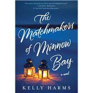 The Matchmakers of Minnow Bay A Novel by Harms, Kelly, 9781250070616