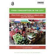 Food Consumption in the City: Practices and patterns in urban Asia and the Pacific by Sahakian; Marlyne, 9781138120617
