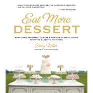 Eat More Dessert More than 100 Simple-to-Make & Fun-to-Eat Baked Goods From the Baker to the Stars by Keller, Jenny, 9781624140617
