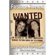 Farscape Forever! : Sex, Drugs and Killer Muppets by Unknown, 9781932100617