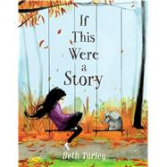 If This Were a Story by Turley, Beth, 9781534420618