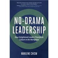No-Drama Leadership: How Enlightened Leaders Transform Culture in the Workplace by Chism,Marlene, 9781629560618
