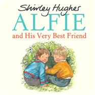 Alfie and His Very Best Friend by Hughes, Shirley, 9781782300618