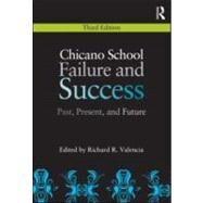 Chicano School Failure and Success: Past, Present, and Future by Valencia; Richard R., 9780415880619