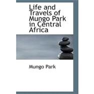 Life and Travels of Mungo Park in Central Africa by Park, Mungo, 9781426430619