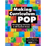 Making Curriculum Pop: Developing Literacies in All Content Areas by Goble, Pam; Goble, Ryan R.; National Council of Teachers of English; Kist, William, 9781631980619
