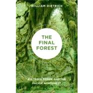 The Final Forest: Big Trees, Forks, and the Pacific Northwest by Dietrich, William, 9780295990620