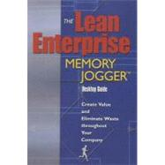 Lean Enterprise Memory Jogger Desktop Guide : Create Value and Eliminate Waste throughout Your Company by Macinnes, Richard L., 9781576810620