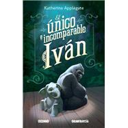 El único e incomparable Ivan / The unique and incomparable Ivan by Applegate, Katherine; Castelao, Patricia; Guhl, Mercedes, 9786077350620