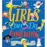 Girls Can Do Anything by Hart, Caryl; Pye, Ali, 9781438050621