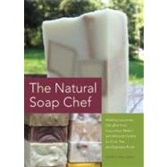 The Natural Soap Chef Making Luxurious Delights from Cucumber Melon and Almond Cookie to Chai Tea and Espresso Forte by Barto, Heidi Corley, 9781612430621