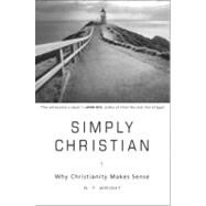 Simply Christian: Why Christianity Makes Sense by Wright, N. T., 9780061920622