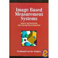 Image Based Measurement Systems : Object Recognition and Parameter Estimation by van der Heijden, Ferdinand, 9780471950622