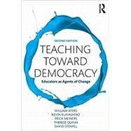 Teaching Toward Democracy 2e: Educators as Agents of Change by Ayers; William, 9781138690622