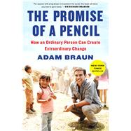 The Promise of a Pencil How an Ordinary Person Can Create Extraordinary Change by Braun, Adam, 9781476730622