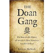 The Doan Gang: The Remarkable History of America's Most Notorious Loyalist Outlaws by McNealy, Terry A., 9781594160622