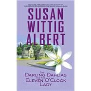The Darling Dahlias and the Eleven O'clock Lady by Albert, Susan Wittig, 9780425260623