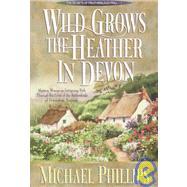 Wild Grows the Heather in Devon by Michael Phillips, 9780764220623