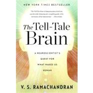 The Tell-Tale Brain: A Neuroscientist's Quest for What Makes Us Human by RAMACHANDRAN,V. S., 9780393340624
