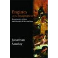Engines of the Imagination: Renaissance Culture and the Rise of the Machine by Sawday; Jonathan, 9780415350624