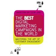 The Best Digital Marketing Campaigns in the World: Mastering the Art of Customer Engagement by Ryan, Damian, 9780749460624
