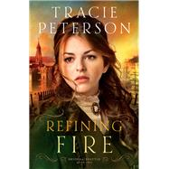 Refining Fire by Peterson, Tracie, 9780764210624