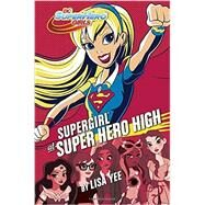 Supergirl at Super Hero High (DC Super Hero Girls) by YEE, LISARANDOM HOUSE, 9781101940624