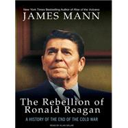 The Rebellion of Ronald Reagan: A History of the End of the Cold War at Biggerbooks.com