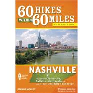 60 Hikes Within 60 Miles: Nashville Including Clarksville, Gallatin, Murfreesboro, and the Best of Middle Tennessee by Molloy, Johnny, 9781634040624