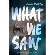 What We Saw by Hartzler, Aaron, 9780062430625