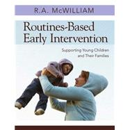 Routines-Based Early Intervention: Supporting Young Children and Their Families by Mcwilliam, R. A., 9781598570625