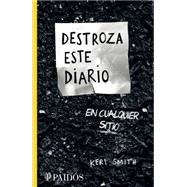 Destroza este diario en cualquier sitio/ Wreck This Journal Everywhere by Smith, Keri, 9786077470625