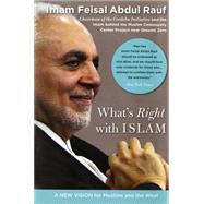 What's Right with Islam : A New Vision for Muslims and the West by Abdul Rauf, Feisal, 9780060750626