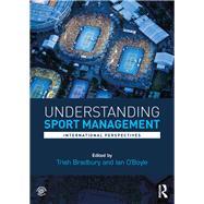 Understanding Sport Management: International perspectives by Bradbury; Trish, 9781138100626