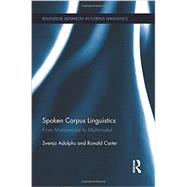 Spoken Corpus Linguistics: From Monomodal to Multimodal by Adolphs; Svenja, 9781138890626